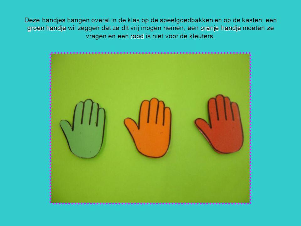 groen handjeoranje handje rood Deze handjes hangen overal in de klas op de speelgoedbakken en op de kasten: een groen handje wil zeggen dat ze dit vri