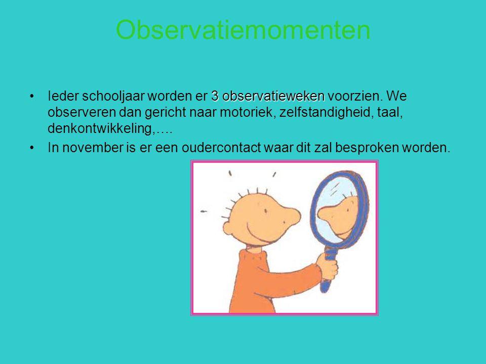 Observatiemomenten 3 observatiewekenIeder schooljaar worden er 3 observatieweken voorzien. We observeren dan gericht naar motoriek, zelfstandigheid, t