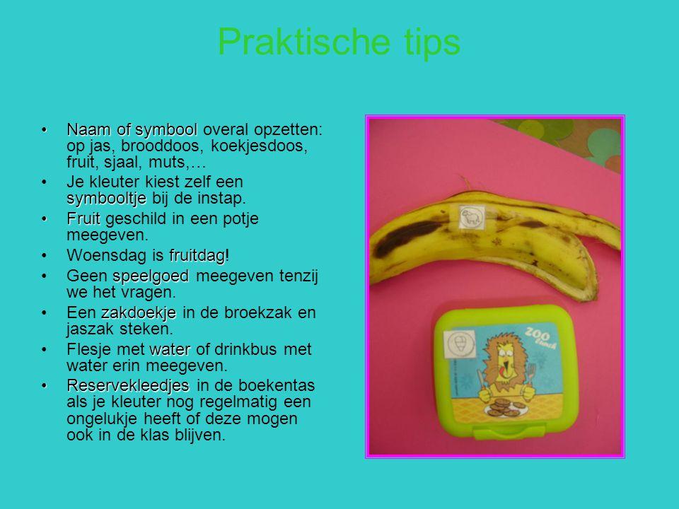 Praktische tips Naam of symboolNaam of symbool overal opzetten: op jas, brooddoos, koekjesdoos, fruit, sjaal, muts,… symbooltjeJe kleuter kiest zelf e
