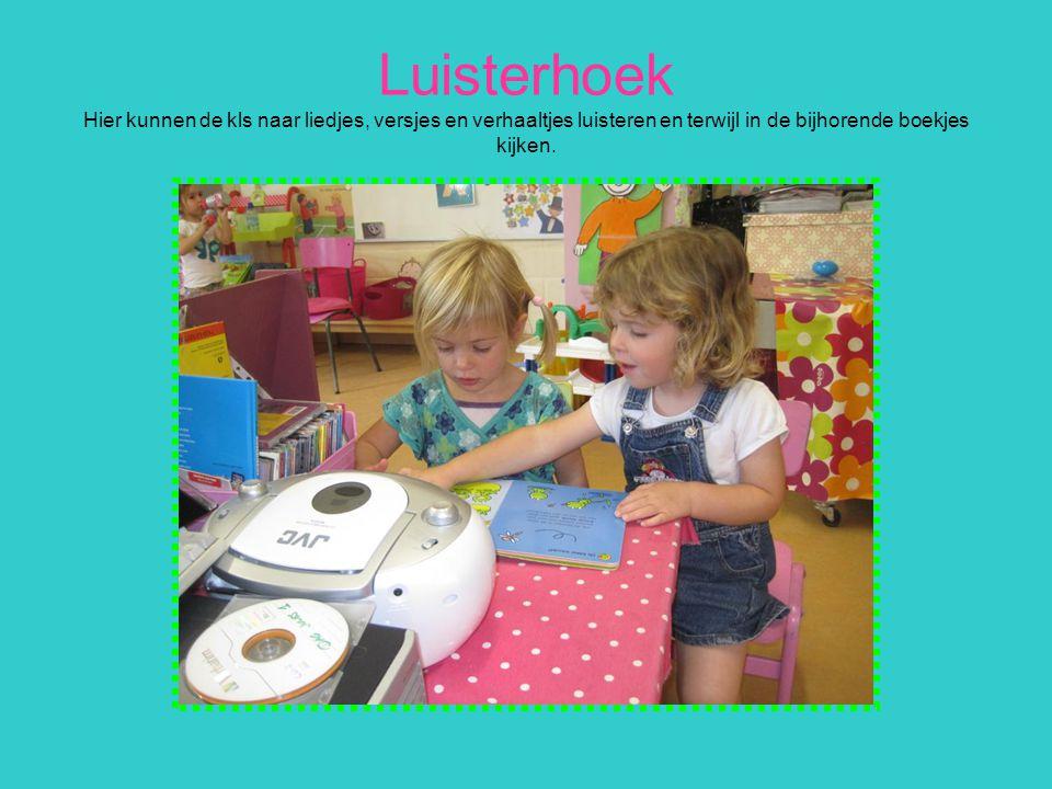 Luisterhoek Hier kunnen de kls naar liedjes, versjes en verhaaltjes luisteren en terwijl in de bijhorende boekjes kijken.