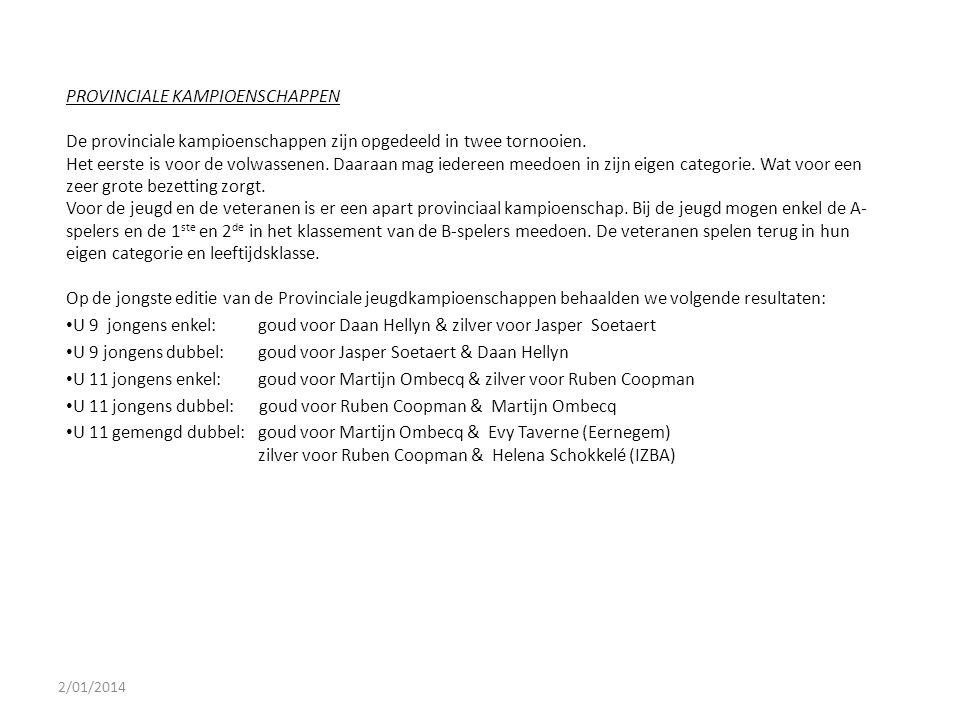 2/01/2014 PROVINCIALE KAMPIOENSCHAPPEN De provinciale kampioenschappen zijn opgedeeld in twee tornooien. Het eerste is voor de volwassenen. Daaraan ma