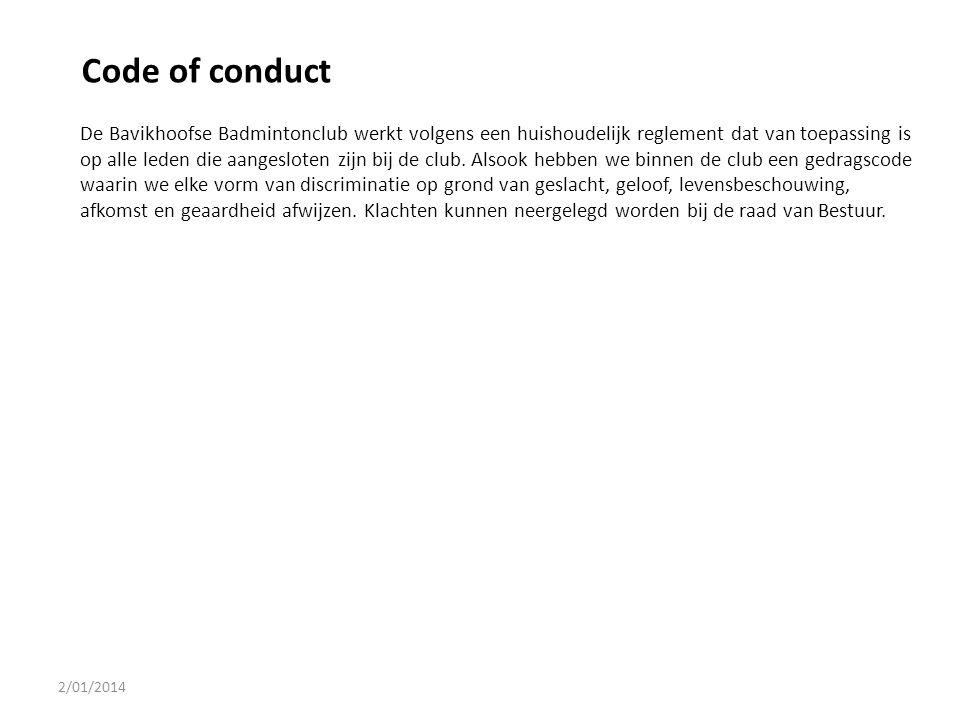 2/01/2014 Code of conduct De Bavikhoofse Badmintonclub werkt volgens een huishoudelijk reglement dat van toepassing is op alle leden die aangesloten z