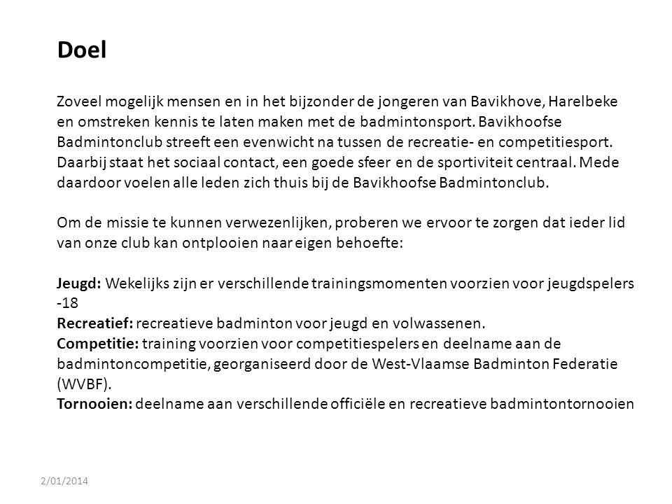 2/01/2014 Doel Zoveel mogelijk mensen en in het bijzonder de jongeren van Bavikhove, Harelbeke en omstreken kennis te laten maken met de badmintonspor