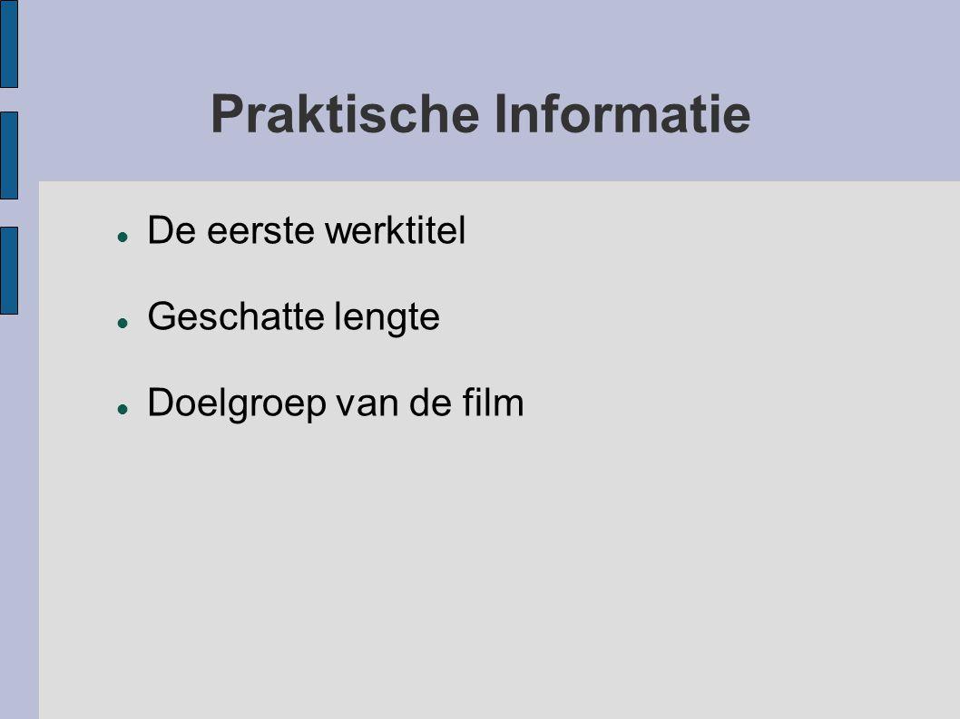 Praktische Informatie De eerste werktitel Geschatte lengte Doelgroep van de film