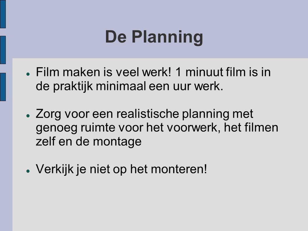 De Planning Film maken is veel werk! 1 minuut film is in de praktijk minimaal een uur werk. Zorg voor een realistische planning met genoeg ruimte voor