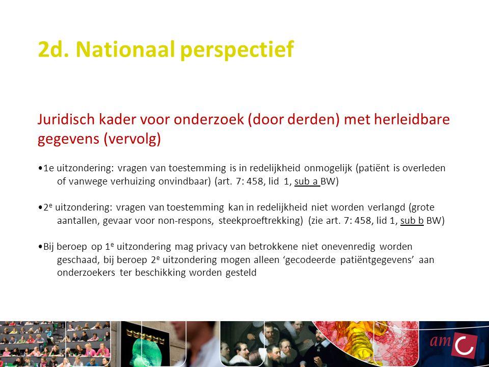 2d. Nationaal perspectief Juridisch kader voor onderzoek (door derden) met herleidbare gegevens (vervolg) 1e uitzondering: vragen van toestemming is i