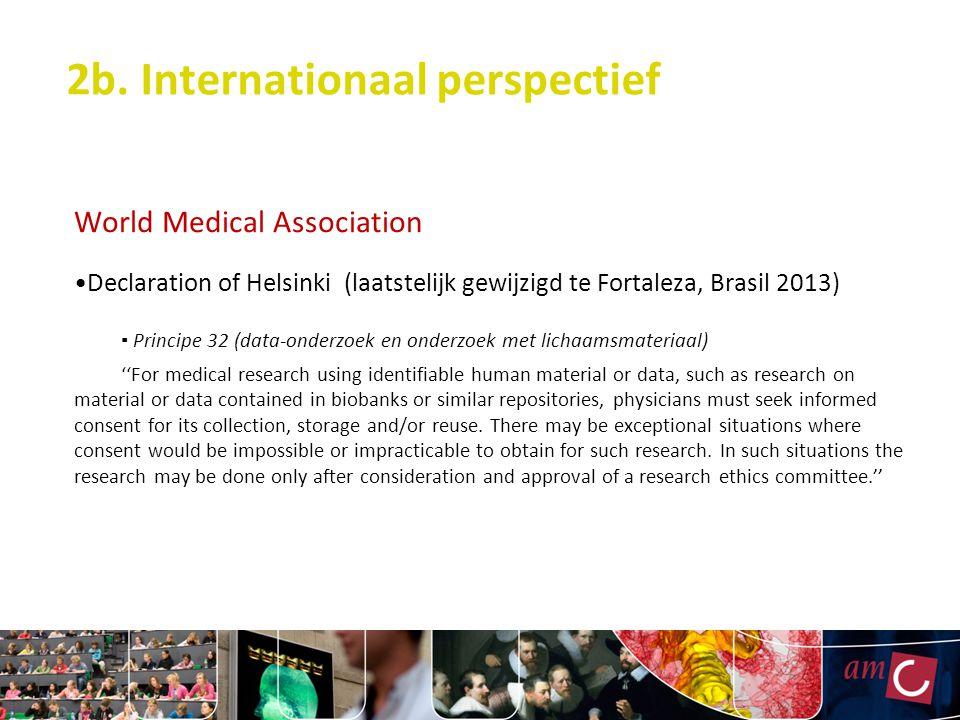 2b. Internationaal perspectief World Medical Association Declaration of Helsinki (laatstelijk gewijzigd te Fortaleza, Brasil 2013) ▪ Principe 32 (data