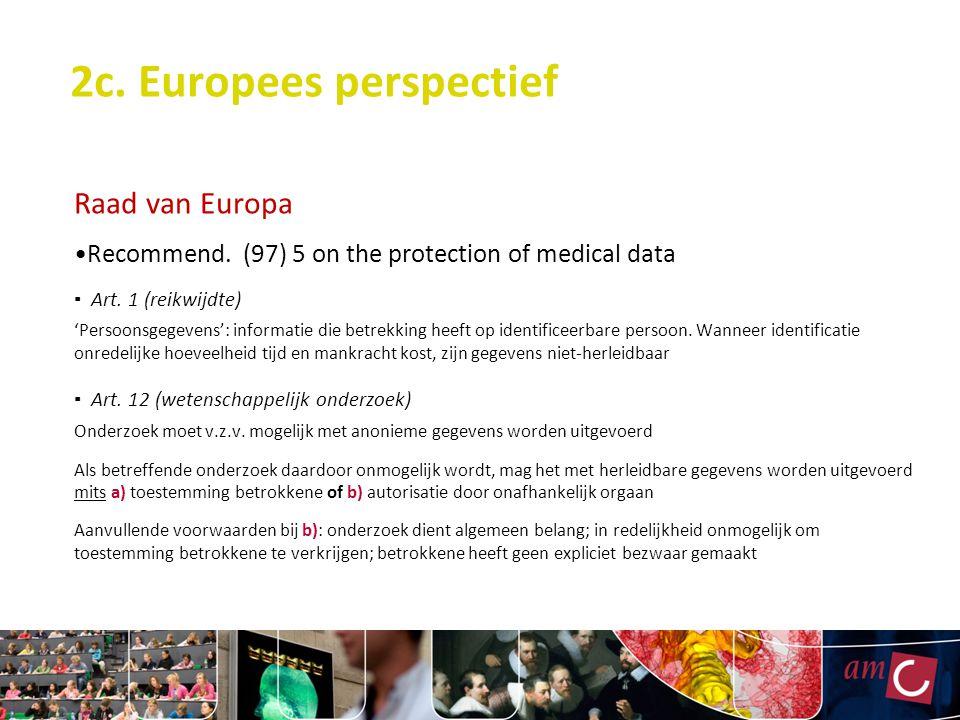 2c. Europees perspectief Raad van Europa Recommend. (97) 5 on the protection of medical data ▪ Art. 1 (reikwijdte) 'Persoonsgegevens': informatie die