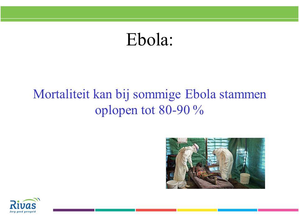 Ebola: Mortaliteit kan bij sommige Ebola stammen oplopen tot 80-90 %