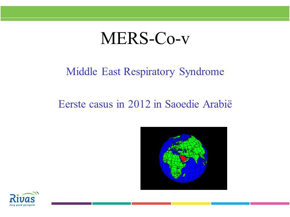 MERS-Co-v Middle East Respiratory Syndrome Eerste casus in 2012 in Saoedie Arabië