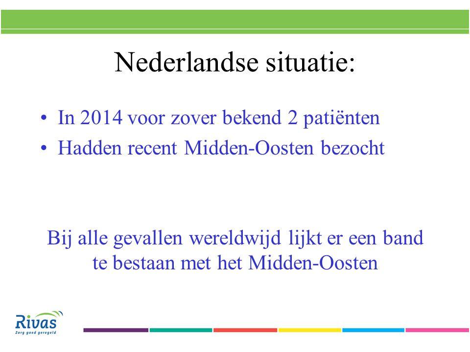 Nederlandse situatie: In 2014 voor zover bekend 2 patiënten Hadden recent Midden-Oosten bezocht Bij alle gevallen wereldwijd lijkt er een band te bestaan met het Midden-Oosten
