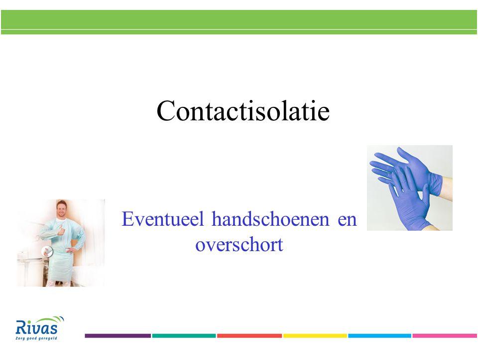 Contactisolatie Eventueel handschoenen en overschort