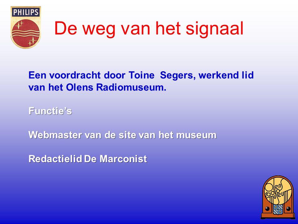 Een voordracht door Toine Segers, werkend lid van het Olens Radiomuseum.Functie's Webmaster van de site van het museum Redactielid De Marconist De weg
