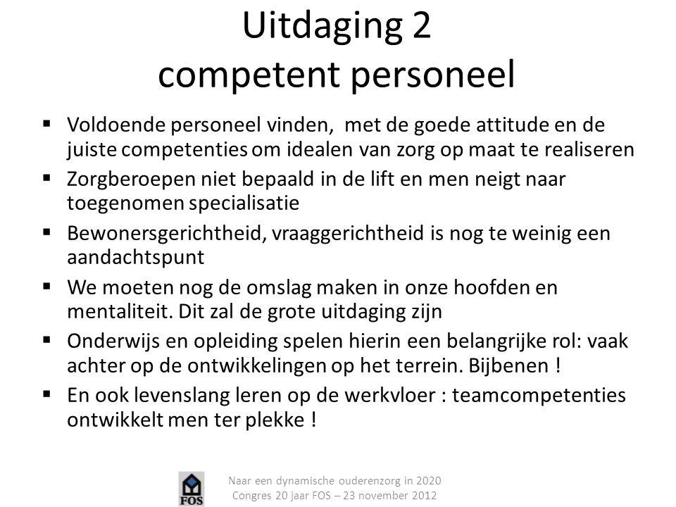 Uitdaging 2 competent personeel  Voldoende personeel vinden, met de goede attitude en de juiste competenties om idealen van zorg op maat te realisere