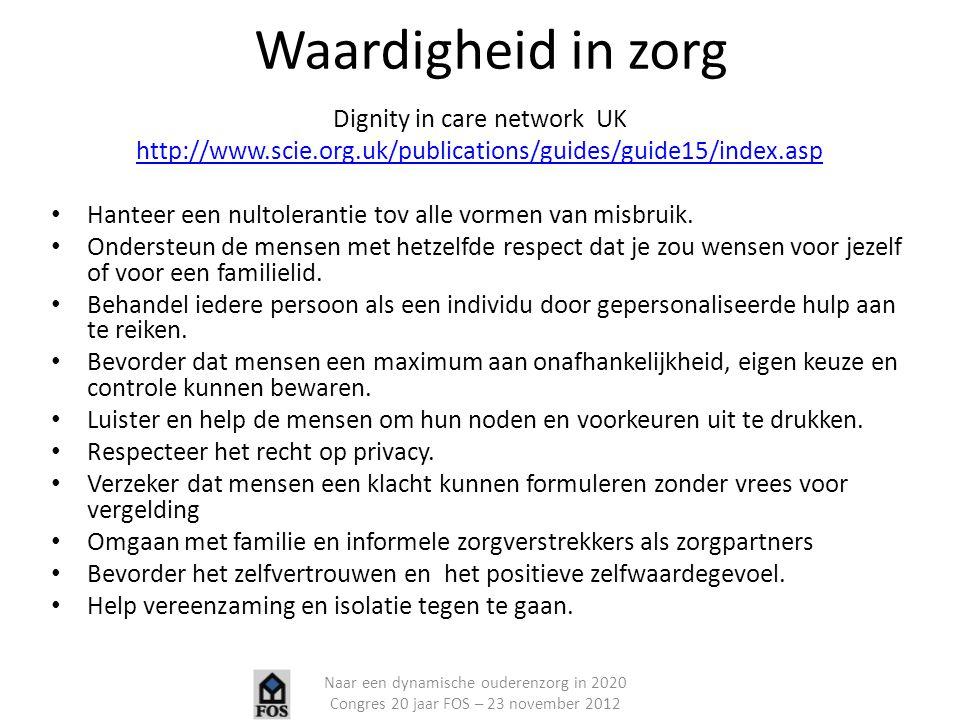 Waardigheid in zorg Dignity in care network UK http://www.scie.org.uk/publications/guides/guide15/index.asp Hanteer een nultolerantie tov alle vormen
