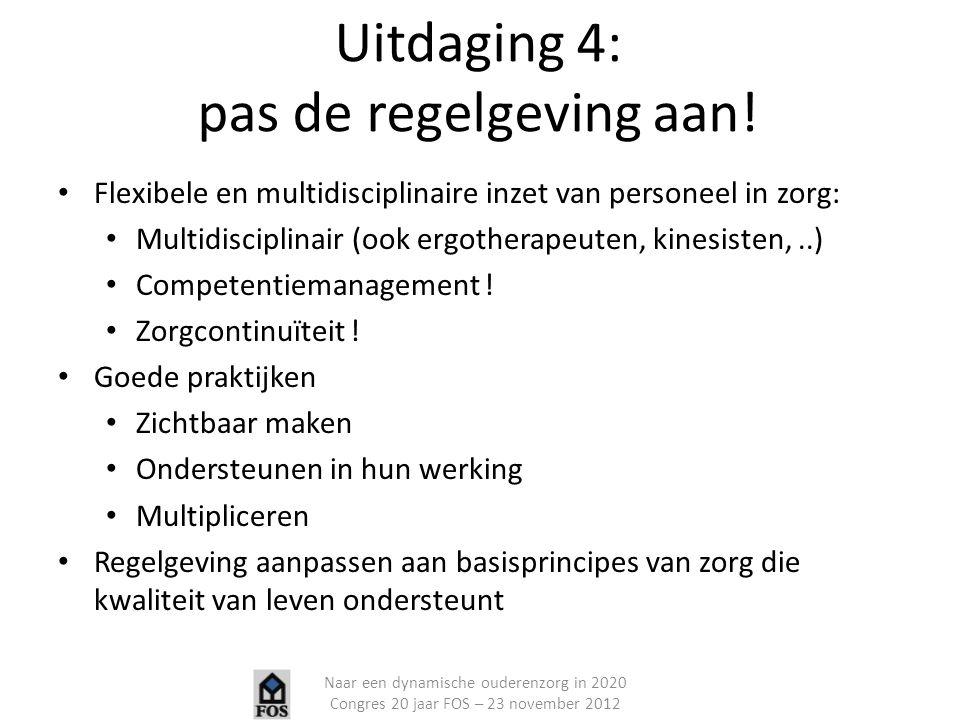 Uitdaging 4: pas de regelgeving aan! Flexibele en multidisciplinaire inzet van personeel in zorg: Multidisciplinair (ook ergotherapeuten, kinesisten,.