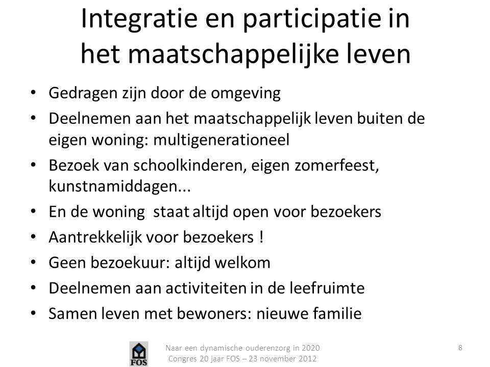 Integratie en participatie in het maatschappelijke leven Gedragen zijn door de omgeving Deelnemen aan het maatschappelijk leven buiten de eigen woning