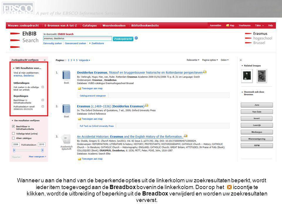 Wanneer u aan de hand van de beperkende opties uit de linkerkolom uw zoekresultaten beperkt, wordt ieder item toegevoegd aan de Breadbox bovenin de linkerkolom.