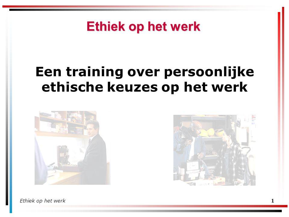 Ethiek op het werk2 Wat is Ethiek ? Doen wat juist, redelijk, eerlijk en legaal is.