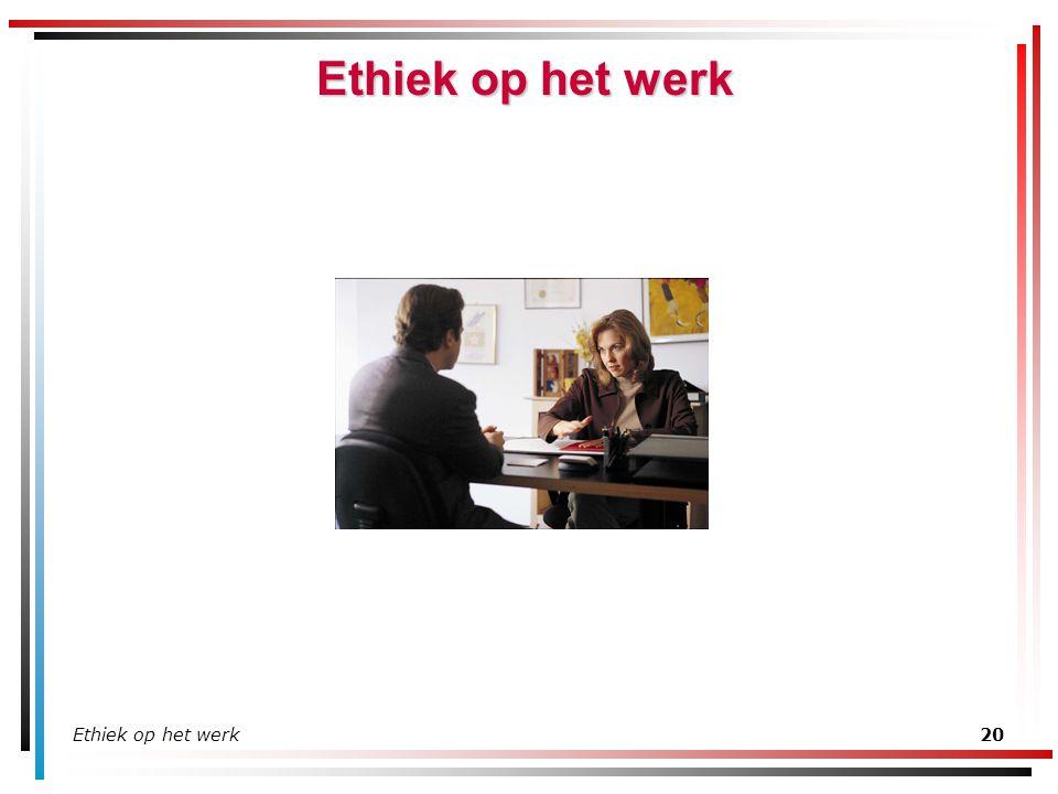 Ethiek op het werk20 Ethiek op het werk