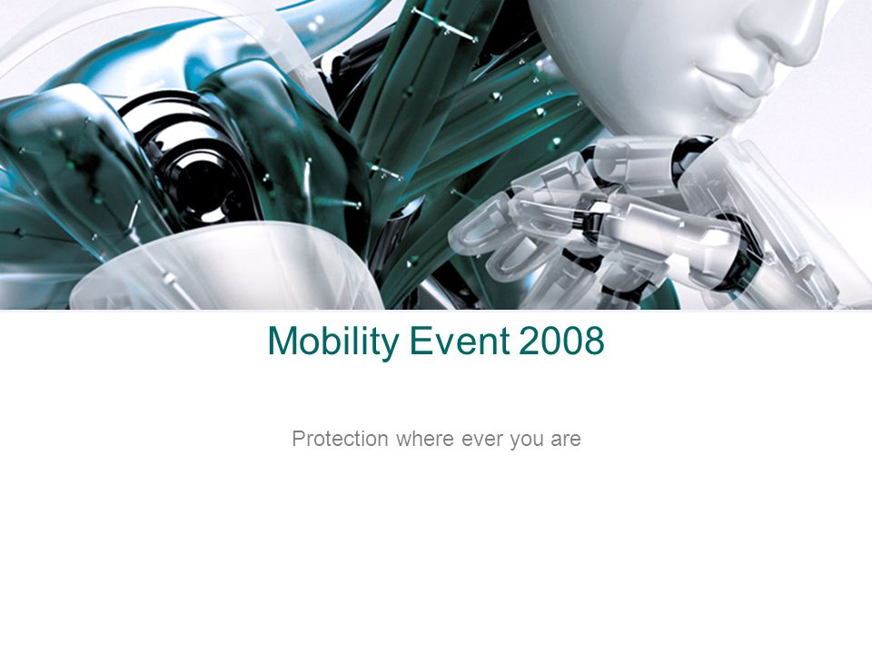 Mobility Event 2008 Protection where ever you are