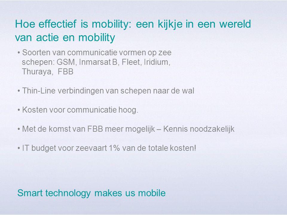 Hoe effectief is mobility: een kijkje in een wereld van actie en mobility Soorten van communicatie vormen op zee schepen: GSM, Inmarsat B, Fleet, Iridium, Thuraya, FBB Thin-Line verbindingen van schepen naar de wal Kosten voor communicatie hoog.