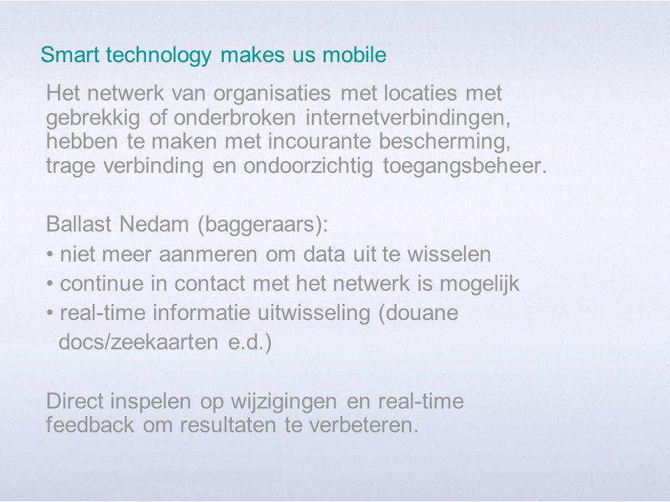 Smart technology makes us mobile Het netwerk van organisaties met locaties met gebrekkig of onderbroken internetverbindingen, hebben te maken met incourante bescherming, trage verbinding en ondoorzichtig toegangsbeheer.