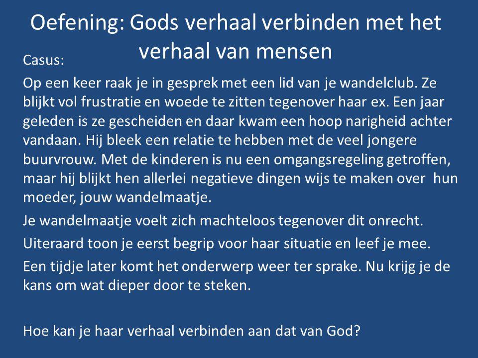 Oefening: Gods verhaal verbinden met het verhaal van mensen Casus: Op een keer raak je in gesprek met een lid van je wandelclub.