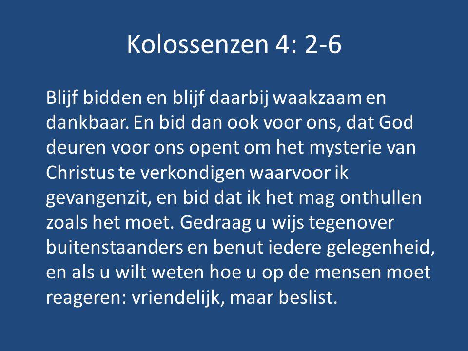 Kolossenzen 4: 2-6 Blijf bidden en blijf daarbij waakzaam en dankbaar.