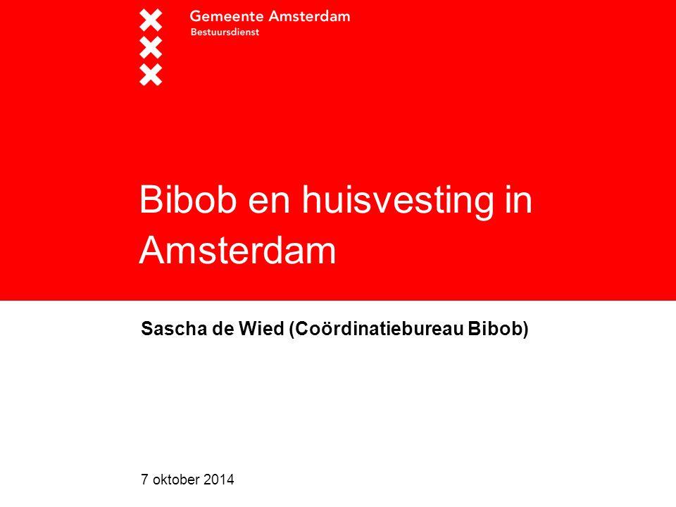 7 oktober 2014 Bibob en huisvesting in Amsterdam Sascha de Wied (Coördinatiebureau Bibob)