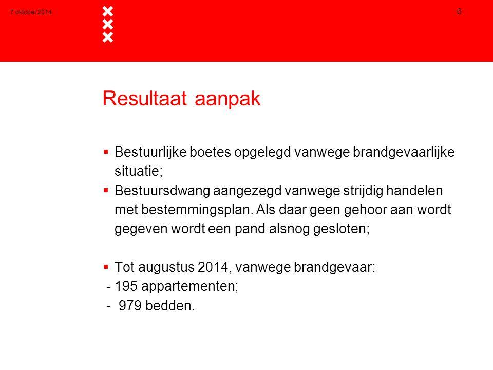 7 oktober 2014 6 Resultaat aanpak  Bestuurlijke boetes opgelegd vanwege brandgevaarlijke situatie;  Bestuursdwang aangezegd vanwege strijdig handelen met bestemmingsplan.