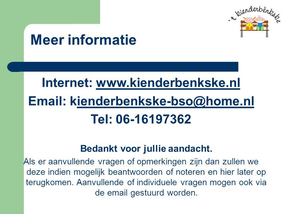 Meer informatie Internet: www.kienderbenkske.nlwww.kienderbenkske.nl Email: kienderbenkske-bso@home.nlienderbenkske-bso@home.nl Tel: 06-16197362 Bedankt voor jullie aandacht.