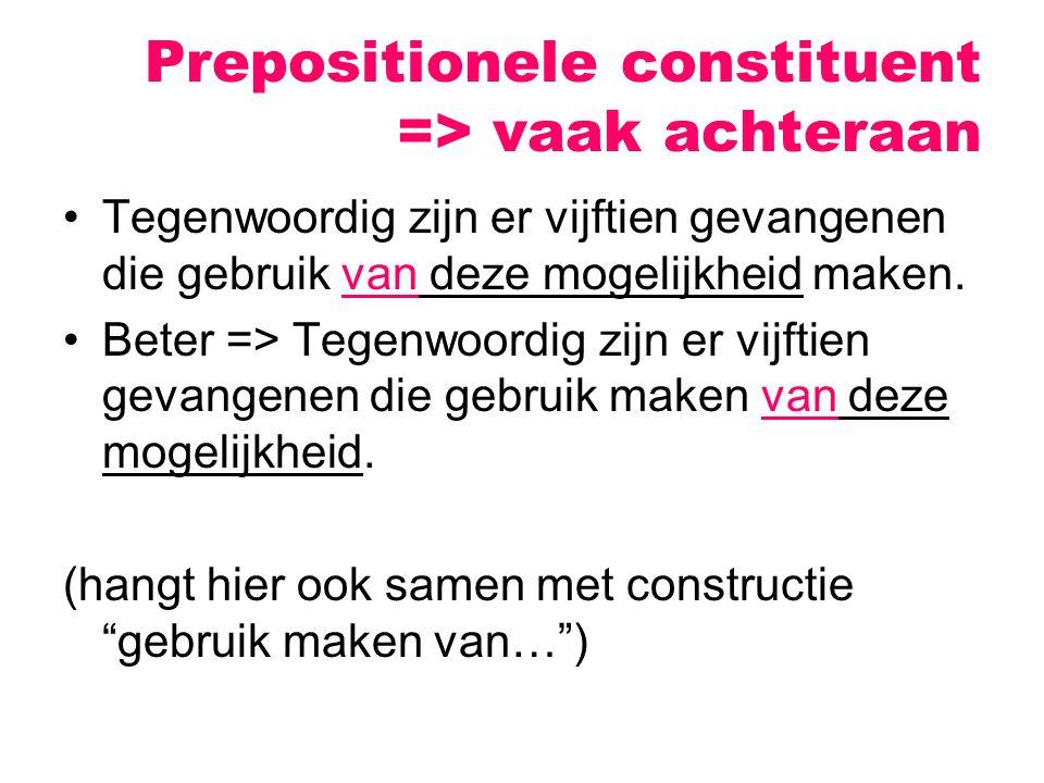 Prepositionele constituent => vaak achteraan Tegenwoordig zijn er vijftien gevangenen die gebruik van deze mogelijkheid maken.