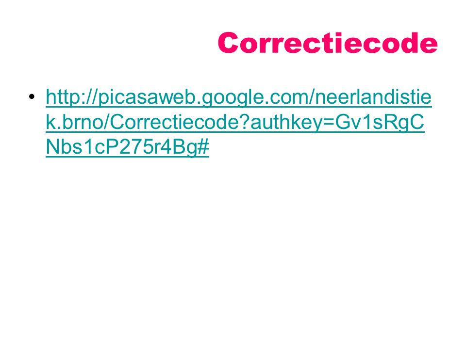 Correctiecode http://picasaweb.google.com/neerlandistie k.brno/Correctiecode?authkey=Gv1sRgC Nbs1cP275r4Bg#http://picasaweb.google.com/neerlandistie k.brno/Correctiecode?authkey=Gv1sRgC Nbs1cP275r4Bg#