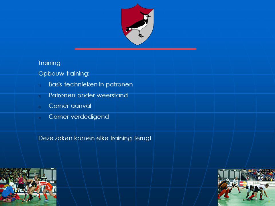Training Opbouw training: 1) Basis technieken in patronen 2) Patronen onder weerstand 3) Corner aanval 4) Corner verdedigend Deze zaken komen elke tra