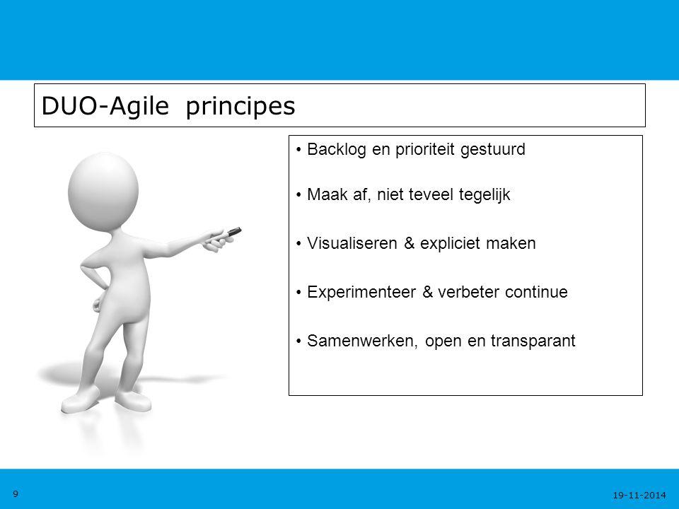 19-11-2014 9 DUO-Agile principes Backlog en prioriteit gestuurd Maak af, niet teveel tegelijk Visualiseren & expliciet maken Experimenteer & verbeter continue Samenwerken, open en transparant