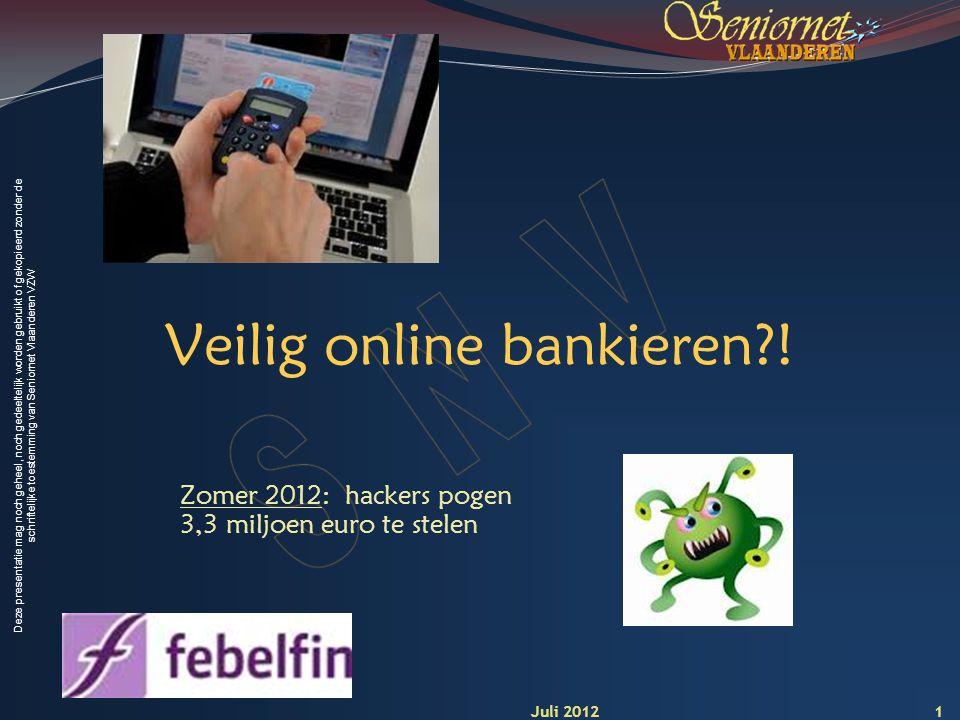 Deze presentatie mag noch geheel, noch gedeeltelijk worden gebruikt of gekopieerd zonder de schriftelijke toestemming van Seniornet Vlaanderen VZW Veilig online bankieren .
