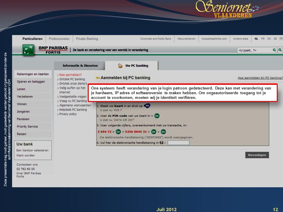 Deze presentatie mag noch geheel, noch gedeeltelijk worden gebruikt of gekopieerd zonder de schriftelijke toestemming van Seniornet Vlaanderen VZW 12 Ons systeem heeft verandering van je login patroon gedetecteerd.