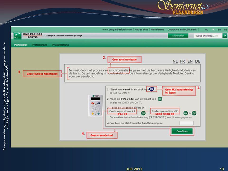 Deze presentatie mag noch geheel, noch gedeeltelijk worden gebruikt of gekopieerd zonder de schriftelijke toestemming van Seniornet Vlaanderen VZW 13 Juli 2012