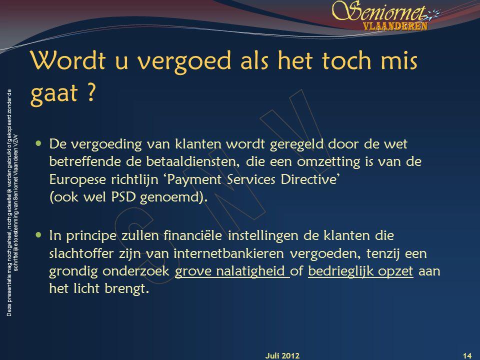 Deze presentatie mag noch geheel, noch gedeeltelijk worden gebruikt of gekopieerd zonder de schriftelijke toestemming van Seniornet Vlaanderen VZW Wordt u vergoed als het toch mis gaat .