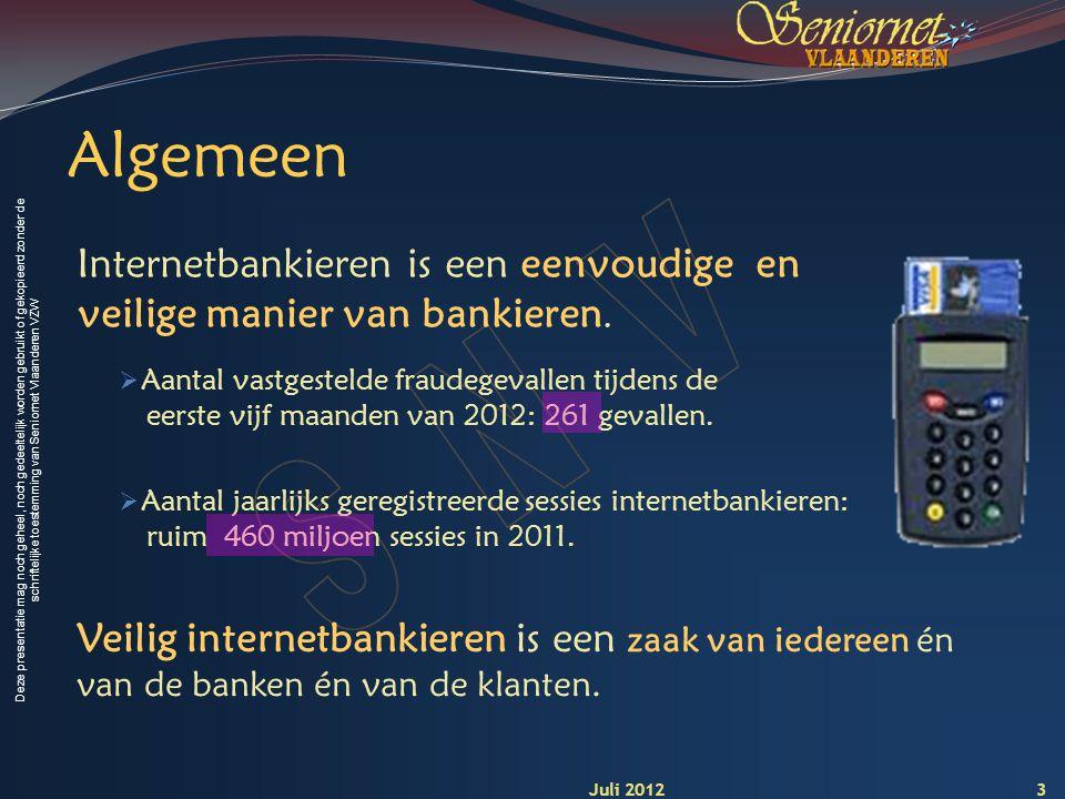 Deze presentatie mag noch geheel, noch gedeeltelijk worden gebruikt of gekopieerd zonder de schriftelijke toestemming van Seniornet Vlaanderen VZW Algemeen Internetbankieren is een eenvoudige en veilige manier van bankieren.