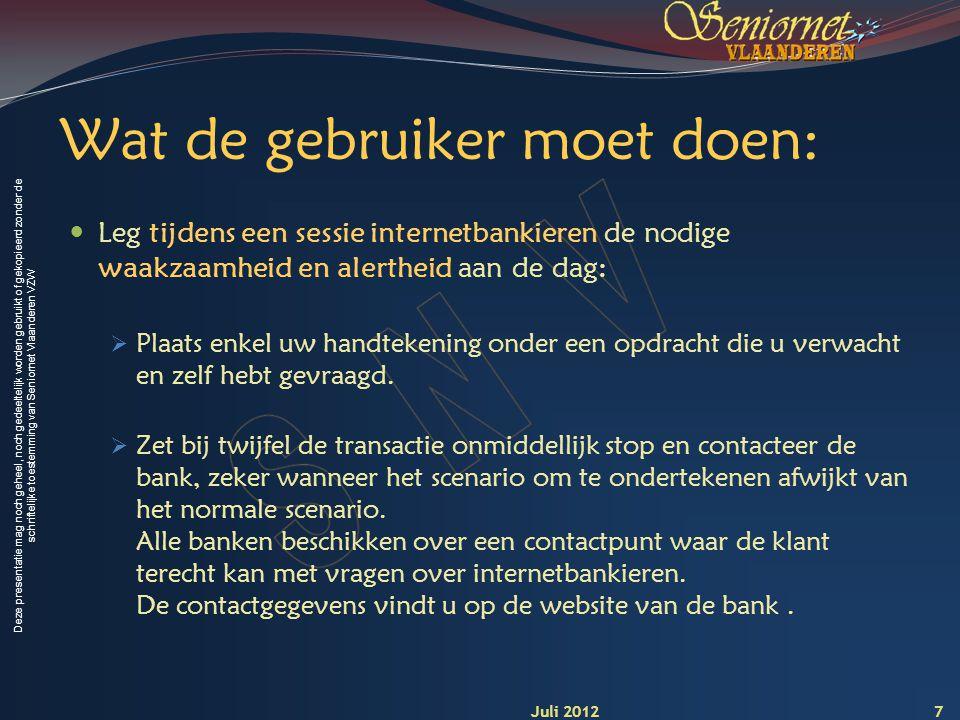 Deze presentatie mag noch geheel, noch gedeeltelijk worden gebruikt of gekopieerd zonder de schriftelijke toestemming van Seniornet Vlaanderen VZW Wat de gebruiker moet doen: Ga nooit in op telefonische of online vragen naar persoonlijke gegevens en/of elektronische handtekening.