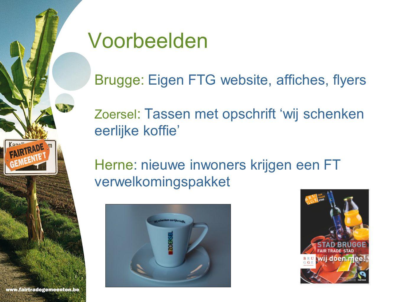 Voorbeelden Brugge: Eigen FTG website, affiches, flyers Zoersel : Tassen met opschrift 'wij schenken eerlijke koffie' Herne: nieuwe inwoners krijgen een FT verwelkomingspakket