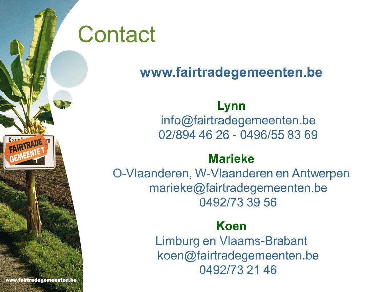 Contact www.fairtradegemeenten.be Lynn info@fairtradegemeenten.be 02/894 46 26 - 0496/55 83 69 Marieke O-Vlaanderen, W-Vlaanderen en Antwerpen marieke@fairtradegemeenten.be 0492/73 39 56 Koen Limburg en Vlaams-Brabant koen@fairtradegemeenten.be 0492/73 21 46
