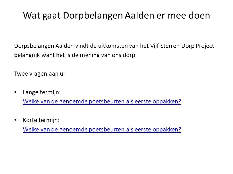 Wat gaat Dorpbelangen Aalden er mee doen Dorpsbelangen Aalden vindt de uitkomsten van het Vijf Sterren Dorp Project belangrijk want het is de mening v
