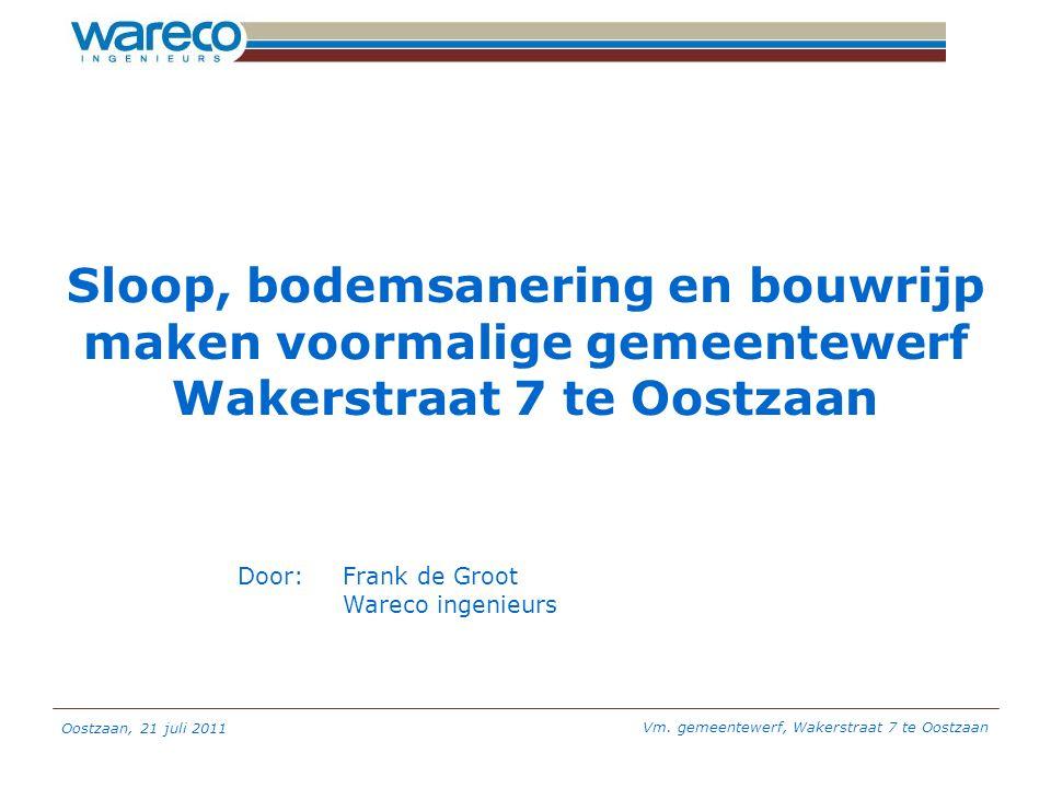 Oostzaan, 21 juli 2011 Vm. gemeentewerf, Wakerstraat 7 te Oostzaan Sloop, bodemsanering en bouwrijp maken voormalige gemeentewerf Wakerstraat 7 te Oos
