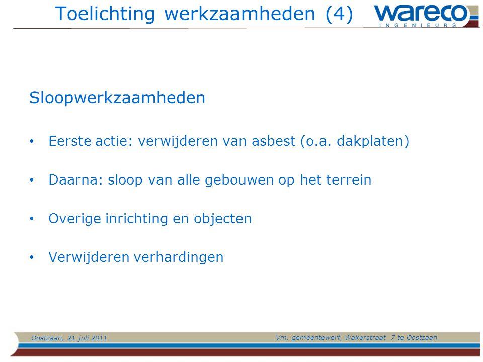 Oostzaan, 21 juli 2011 Vm. gemeentewerf, Wakerstraat 7 te Oostzaan Toelichting werkzaamheden (4) Sloopwerkzaamheden Eerste actie: verwijderen van asbe