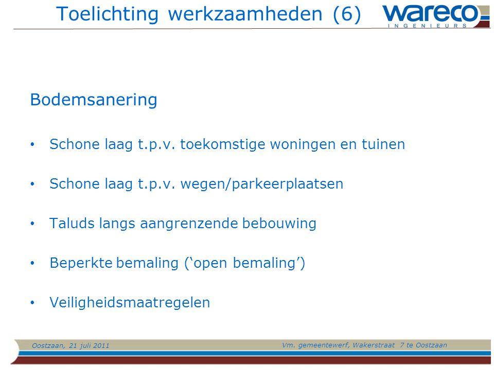 Oostzaan, 21 juli 2011 Vm. gemeentewerf, Wakerstraat 7 te Oostzaan Toelichting werkzaamheden (6) Bodemsanering Schone laag t.p.v. toekomstige woningen