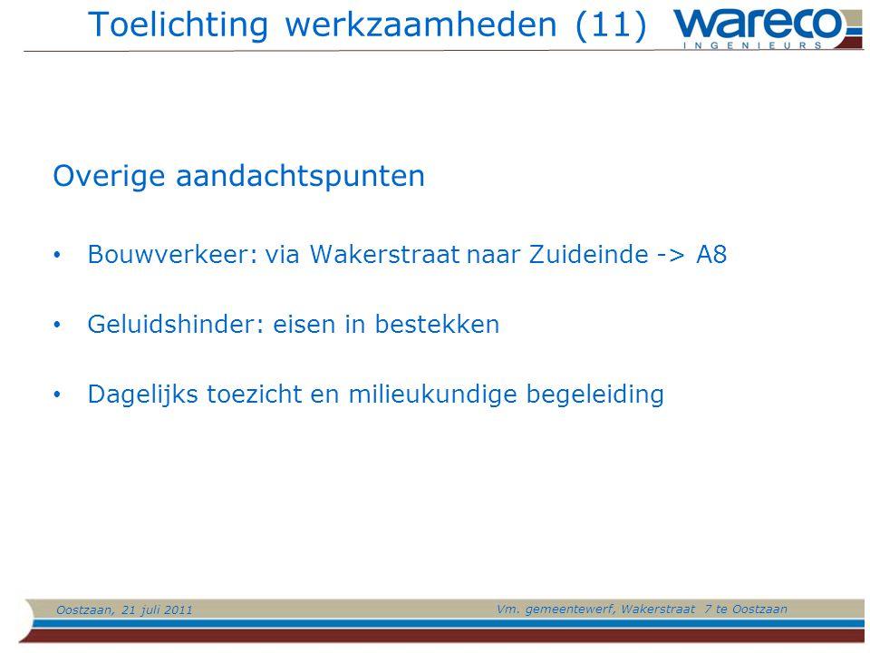 Oostzaan, 21 juli 2011 Vm. gemeentewerf, Wakerstraat 7 te Oostzaan Toelichting werkzaamheden (11) Overige aandachtspunten Bouwverkeer: via Wakerstraat
