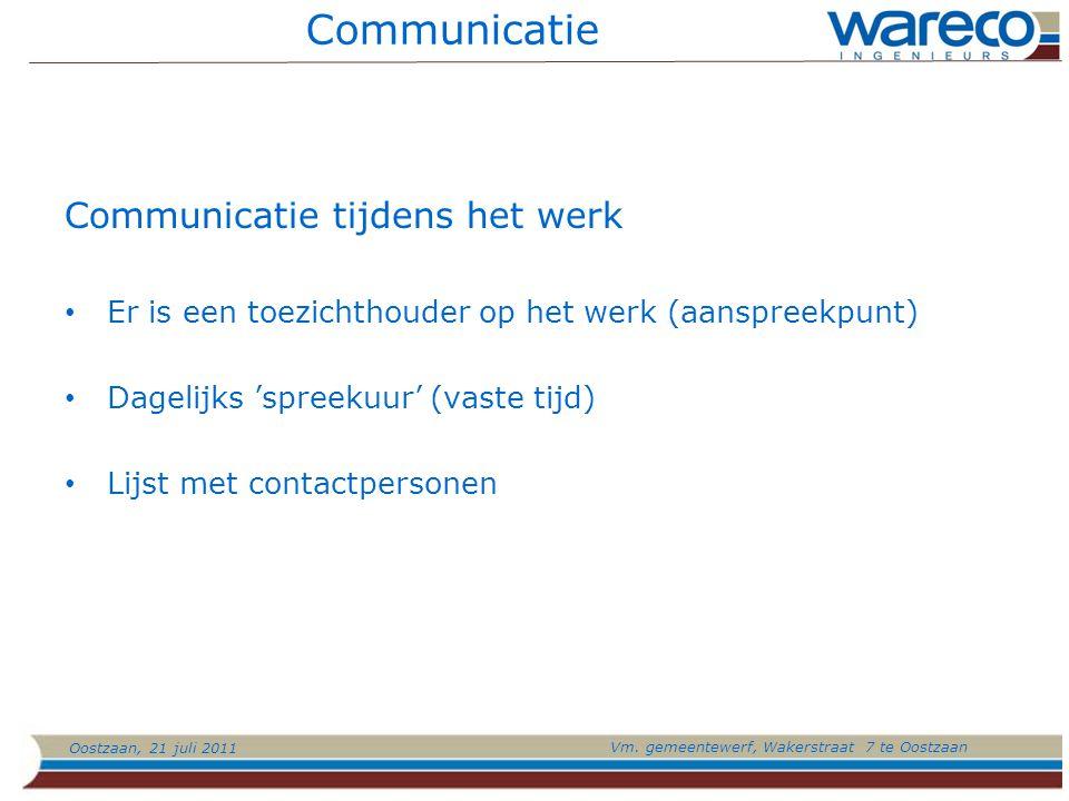 Oostzaan, 21 juli 2011 Vm. gemeentewerf, Wakerstraat 7 te Oostzaan Communicatie Communicatie tijdens het werk Er is een toezichthouder op het werk (aa